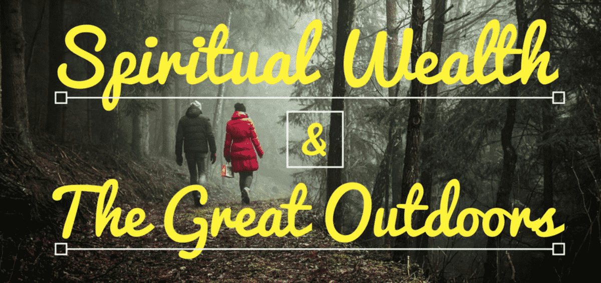 Spiritual Wealth and The Great Outdoors
