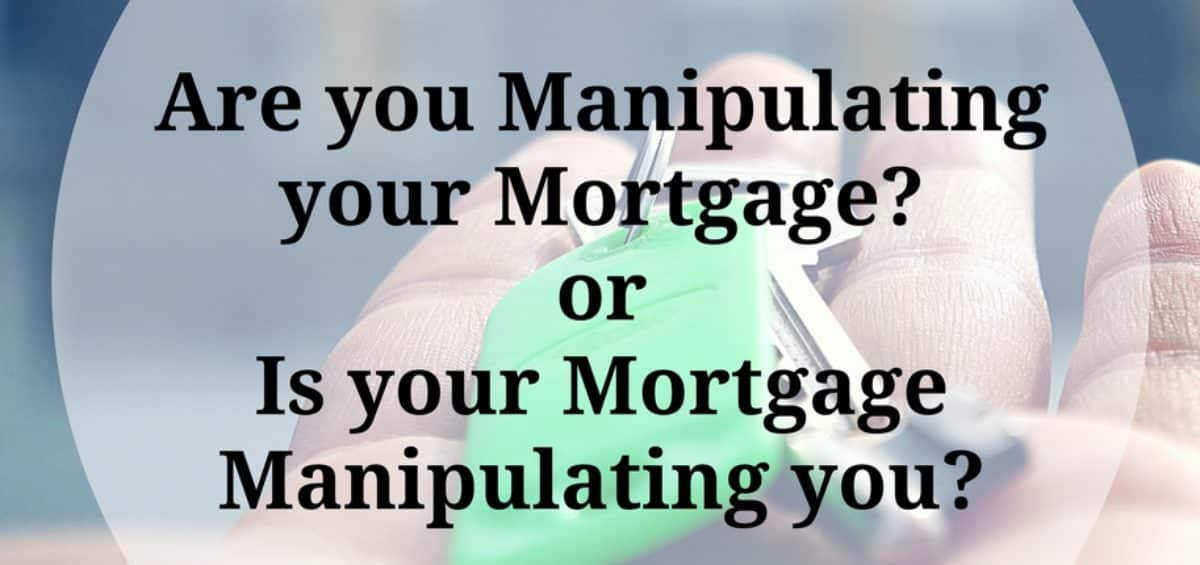 manipulating your mortgage
