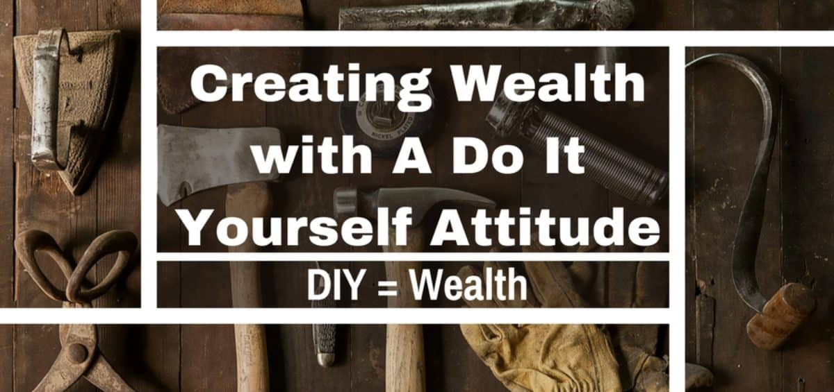 DIY; Do it yourself attitude; creating wealth